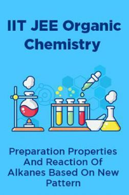 IIT JEE Organic Chemistry Preparation Properties And Reaction Of Alkanes Based On New Pattern