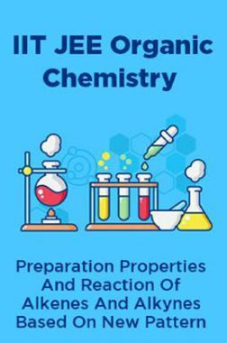 IIT JEE Organic Chemistry Preparation Properties And Reaction Of Alkenes And Alkynes Based On New Pattern