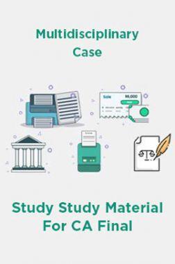 Multidisciplinary Case Study Study Material For CA Final