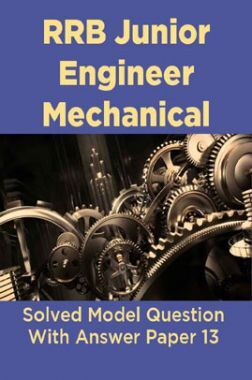 RRB Junior Engineer Mechanical Solved Model Question With Answer Paper 13