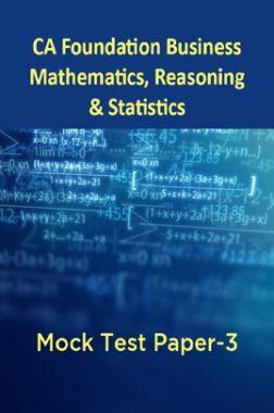CA Foundation Business Mathematics, Reasoning And Statistics Mock Test Paper-3