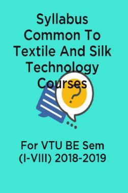 Syllabus Common To Textile And Silk Technology Courses For VTU BE Sem (I-VIII) 2018-2019