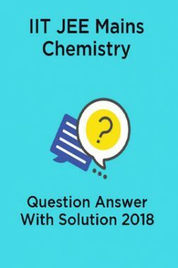 IIT JEE Mains Chemistry Question Answer With Solution 2018