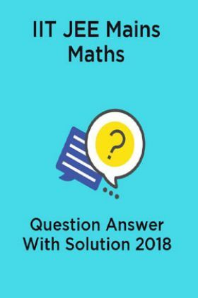IIT JEE Mains Maths Question Answer With Solution 2018