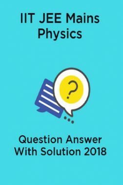 IIT JEE Mains Physics Question Answer With Solution 2018