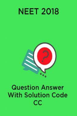 NEET 2018 Question Answer With Solution Code CC