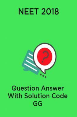 NEET 2018 Question Answer With Solution Code GG