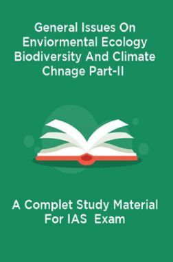 General Issues On Enviormental Ecology Biodiversity And Climate Chnage Part-II A Complet Study Material For IAS  Exam