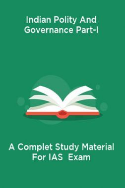 Indian Polity And Governance Part-I A Complet Study Material For IAS  Exam