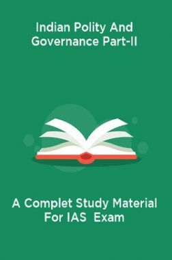Indian Polity And Governance Part-II A Complet Study Material For IAS  Exam