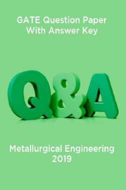 GATE Question Paper With Answer Key For Metallurgical Engineering 2019