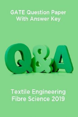 GATE Question Paper With Answer Key For Textile Engineering Fibre Science 2019