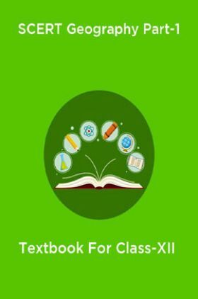 SCERT Geography Part-1 Textbook For Class-XII