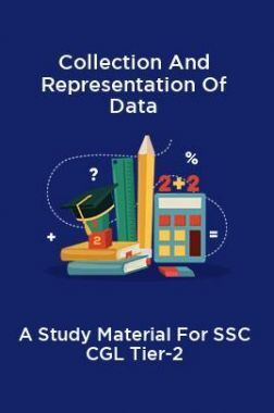 Collection And Representation Of Data A Study Material For SSC CGL Tier-2