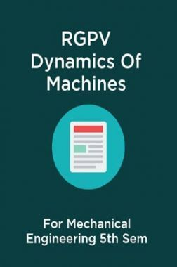 RGPV Dynamics Of Machines For Mechanical Engineering 5th Sem