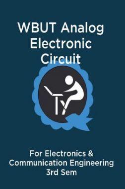 WBUT Analog Electronic Circuit For Electronics & Communication Engineering 3rd Sem