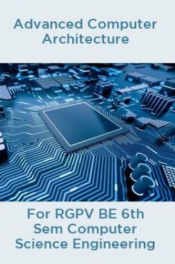 Advanced Computer Architecture For RGPV BE 6th Sem Computer Science Engineering