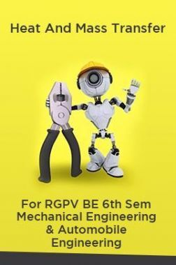 Heat And Mass Transfer For RGPV BE 6th Sem Mechanical Engineering & Automobile Engineering