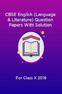 CBSE English (Language & Literature) Question Papers With Solution For Class X 2019