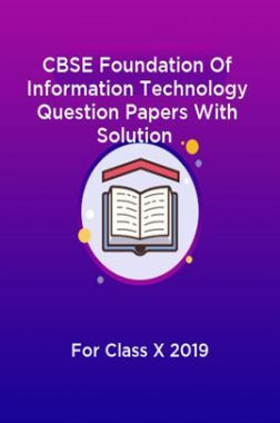 CBSE Foundation Of Information Technology Question Papers With Solution For Class X 2019