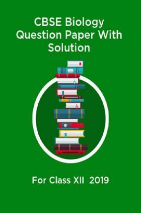 CBSE Biology Question Paper With Solution For Class-XII 2019