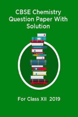 CBSE Chemistry Question Paper With Solution For Class-XII 2019