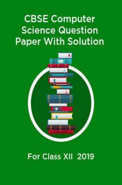 CBSE Computer Science Question Paper With Solution For Class-XII 2019