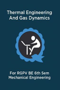 Thermal Engineering And Gas Dynamics For RGPV BE 6th Sem Mechanical Engineering