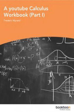 A Youtube Calculus Workbook Part-I