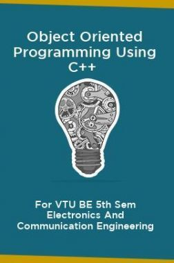 Object Oriented Programming Using C++ For VTU BE 5th Sem Electronics And Communication Engineering