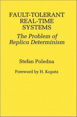 Fault Tolerant Real Time Systems The Problem Of Replica Determinism