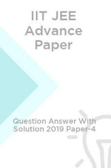 IIT JEE Advance Paper Question Answer With Solution 2019 Paper-4