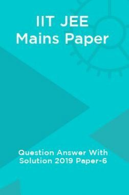 IIT JEE Mains Paper Question Answer With Solution 2019 Paper-6