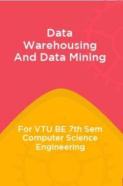 Data Warehousing And Data Mining  For VTU BE 7th Sem Computer Science Engineering