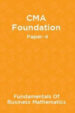 CMA Foundation Paper-4 Fundamentals Of Business Mathematics