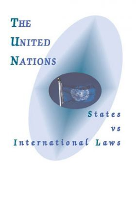 The United Nations: States Vs International Laws