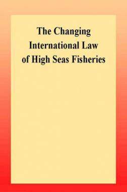 The Changing International Law Of High Seas Fisheries