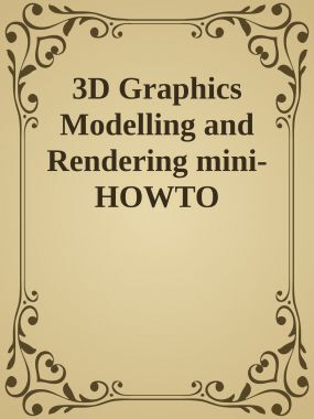 3D Graphics Modelling And Rendering Mini How To