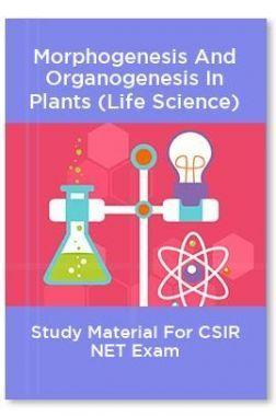 Morphogenesis And Organogenesis In Plants (Life Science) Study Material For CSIR NET Exam