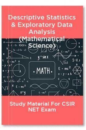 Descriptive Statistics & Exploratory Data Analysis (Mathematical Science) Study Material For CSIR NET Exam