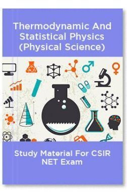 Thermodynamic And Statistical Physics (Physical Science) Study Material For CSIR NET Exam