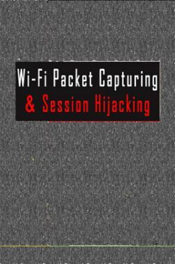 Wi-Fi Packet Capturing And Session Hijacking