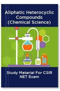 Aliphatic Heterocyclic Compounds (Chemical Science) Study Material For CSIR NET Exam
