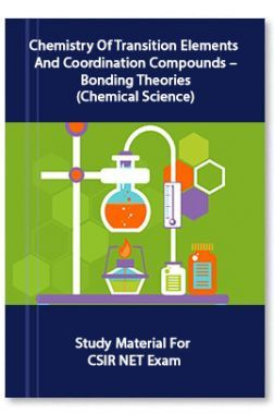 Chemistry Of Transition Elements And Coordination Compounds – Bonding Theories (Chemical Science) Study Material For CSIR NET Exam