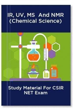 IR, UV, MS  And NMR (Chemical Science) Study Material For CSIR NET Exam