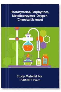 Photosystems, Porphyrines, Metalloenzymes  Oxygen (Chemical Science)  Study Material For CSIR NET Exam