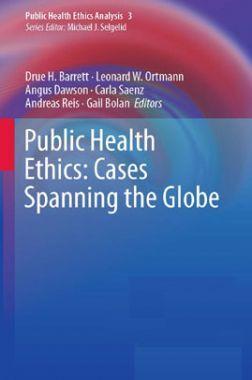 Public Health Ethics Cases Spanning The Globe