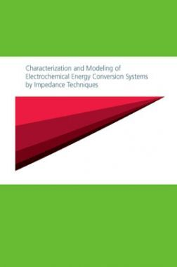 Characterization And Modeling Of Electrochemical Energy Conversion Systems