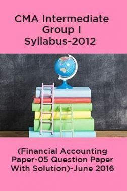 CMA Intermediate Group I Syllabus-2012 (Financial Accounting Paper-05 Question Paper With Solution)-June 2016