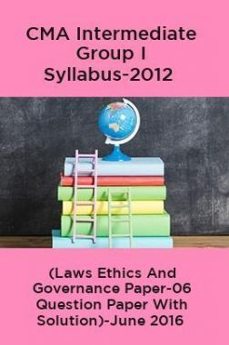 CMA Intermediate Group I Syllabus-2012 (Laws Ethics And Governance Paper-06 Question Paper With Solution)-June 2016
